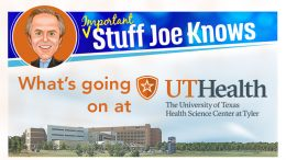 Important Stuff Joe Knows - What's going on at The University of Texas Health Science Center at Tyler